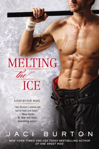 Melting the Ice (A Play-by-Play Novel) by Jaci Burton