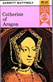 CATHERINE OF ARAGON (BEDFORD HISTORY) (0224605674) by GARRETT MATTINGLY