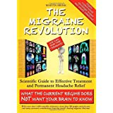 The Migraine Revolution: We Can End the Tyranny Scientific Guide to Effective Treatment and Permanent Headache Relief (Monochrome Edition)by Martin Brink