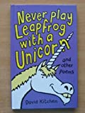 Never Play Leapfrog with a Unicorn: A Collection of Poetry (0434977985) by Kitchen, David
