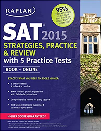 Kaplan SAT 2015 Strategies, Practice and Review with 5 Practice Tests