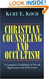 Christian Counseling and Occultism: A Complete Guidebook to Occult Oppression and Deliverance