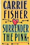 Surrender the Pink (1476702616) by Carrie Fisher