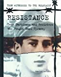 Resistance: Teen Partisans and Resisters Who Fought Nazi Tyranny (Teen Witnesses to the Holocaust)