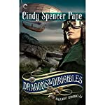 Dragons and Dirigibles: The Gaslight Chronicles, Book 7 | Cindy Spencer Pape