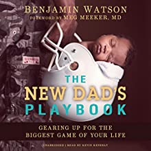 The New Dad's Playbook: Gearing up for the Biggest Game of Your Life Audiobook by Benjamin Watson, Meg Meeker MD - foreword, Kirsten Watson - introduction Narrated by Kevin Kenerly