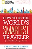 How to Be the Worlds Smartest Traveler (and Save Time, Money, and Hassle)