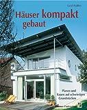 Häuser kompakt gebaut: Planen und Bauen auf schwierigen Grundstücken