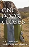 img - for One Door Closes: Romance, Dating, Friendship, Country, Erotica, Bad Boy, Officer (Dirt Road Heartstrings Book 4) book / textbook / text book