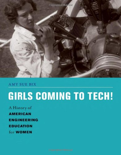 Girls Coming To Tech!: A History Of American Engineering Education For Women (Engineering Studies)