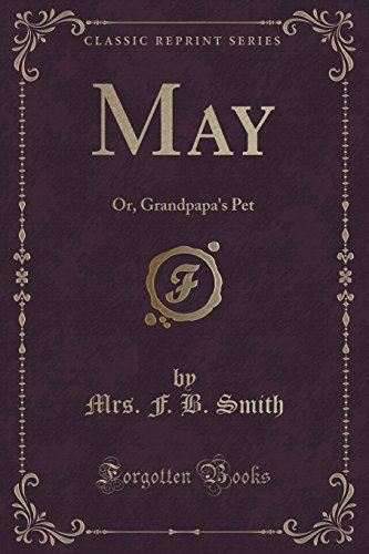 May: Or, Grandpapa's Pet (Classic Reprint)