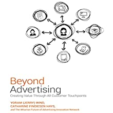 Beyond Advertising: Creating Value Through All Customer Touchpoints Audiobook by Yoram (Jerry) Wind, Catharine Findiesen Hays Narrated by Karen Saltus