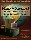img - for The Anti-Love at First Sight Expat Relocation Guide - Phase 1: Research (Wealth Ships' Follow Your Dream Compass Series) book / textbook / text book