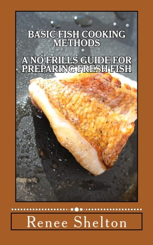 Basic Fish Cooking Methods: A No Frills Guide for Preparing Fresh Fish PDF