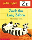 AlphaTales (Letter Z:  Zack the Lazy Zebra): A Series of 26 Irresistible Animal Storybooks That Build Phonemic Awareness & Teach Each letter of the Alphabet (0439165490) by Lewison, Wendy Cheyette