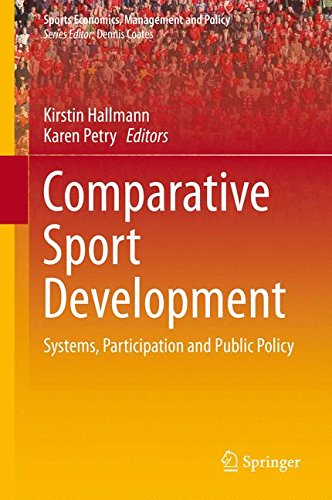 Comparative Sport Development: Systems, Participation and Public Policy (Sports Economics, Management and Policy)