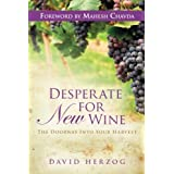 Desperate for New Wine: The Doorway Into Your Harvestby David Herzog
