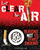 Let's Clear the Air: 10 Reasons Not to Start Smoking