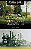 Nature and the Environment in Nineteenth-Century American Life (The Greenwood Press Daily Life Through History Series: Nature and the Environment in Everyday Life)