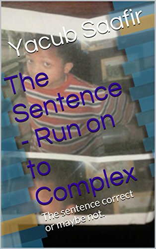 The Sentence  - Run on to Complex: The sentence is correct or maybe not. PDF