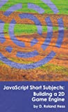 JavaScript Short Subjects: Building a 2D Game Engine (English Edition)