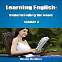 Learning English: Understanding the News, Section 3 (       UNABRIDGED) by Zhanna Hamilton Narrated by Brian Landrum