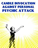 CANDLE INVOCATION AGAINST PERSONAL PSYCHIC ATTACK