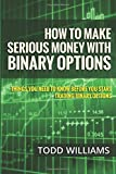 img - for How To Make Serious Money With Binary Options: Things You Need To Know Before You Start Trading Binary Options (Investing Online, Day Trading Strategies, Binary Options For Beginners) (Volume 1) book / textbook / text book