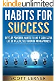 Habit: Habits For Success - Develop Powerful Habits To Live A Successful Life Of Wealth, Self Growth and Happiness (Health, Wealth, Self help, Success, Mindset)