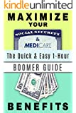 Maximize Your Social Security and Medicare Benefits: The Quick & Easy 1-Hour Guide