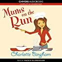 Mums on the Run Audiobook by Charlotte Bingham Narrated by Maggie Ollerenshaw