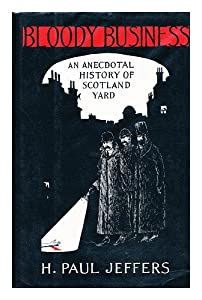 Bloody Business: An Anecdotal History of Scotland Yard by H. P. Jeffers