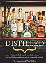 Distilled: From absinthe & brandy to vodka & whisky, the world's finest artisan spirits unearthed, explained & enjoyed