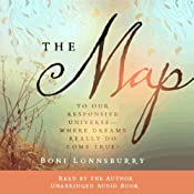 The Map: To Our Responsive Universe, Where Dreams Really Do Come True!   [Boni Lonnsburry]