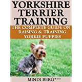 Yorkshire Terrier Training:  Breed Specific Puppy Training Techniques, Potty Training, Discipline, and Care Guide ~ Mindi Berg
