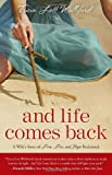 And Life Comes Back: A Wifes Story of Love, Loss, and Hope Reclaimed