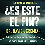 Es Este El Fin? [Is This the End?]: Señales de la providencia divina en un nuevo mundo preocupante [Signs of Divine Providence in a Troubling New World] | David Jeremiah