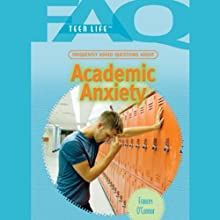 FAQs: Teen Life: Frequently Asked Questions About Academic Anxiety (       UNABRIDGED) by Frances O'Connor Narrated by Jessica Almasy