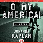 O My America!: A Novel | Johanna Kaplan