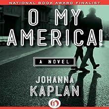 O My America!: A Novel (       UNABRIDGED) by Johanna Kaplan Narrated by Romy Nordlinger