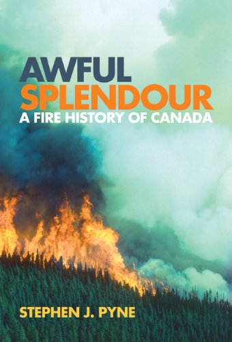 Awful Splendour: A Fire History of Canada (Nature, History, Society)