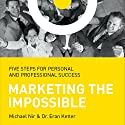 Marketing the Impossible: Five Steps for Personal and Professional Success Audiobook by Michael Nir, Dr. Eran Ketter Narrated by Barry Lank