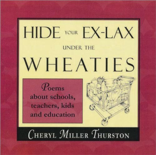 hide-your-ex-lax-under-the-wheaties-poems-about-schools-teachers-kids-and-education-by-miller-thurst
