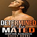 Determined to Be Mated Audiobook by Sicily Duval Narrated by Aaron Shedlock