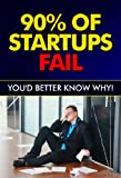 90% of Startups FAIL - Youd Better Know Why!: Entrepreneur, Small Business, Business, Risk Management, Entrepreneur Books, Startup Owners, Startup Handbook