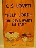 """Help Lord - The Devil Wants Me Fat!"""