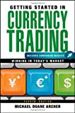 Getting Started in Currency Trading, + Companion Website: Winning in Todays Market