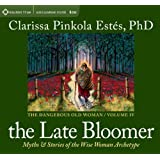 The Late Bloomer: Myths & Stories of the Wise Woman Archetype