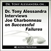 Dr. Tony Alessandra Interviews Joe Charbonneau on Successful Failures | [Joe Charbonneau]
