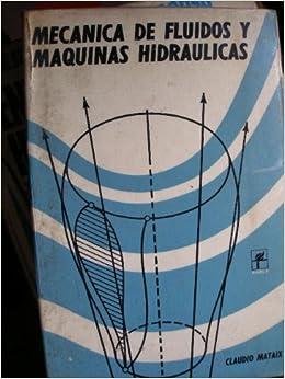 Mecanica de fluidos y maquinas hidraulicas: MATAIX: Amazon